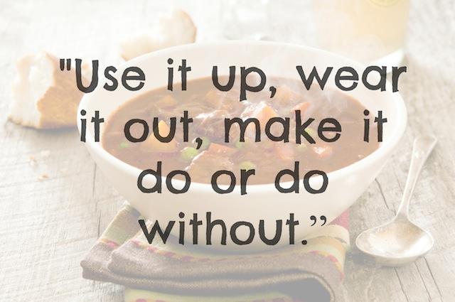 use it up wear it out.jpg