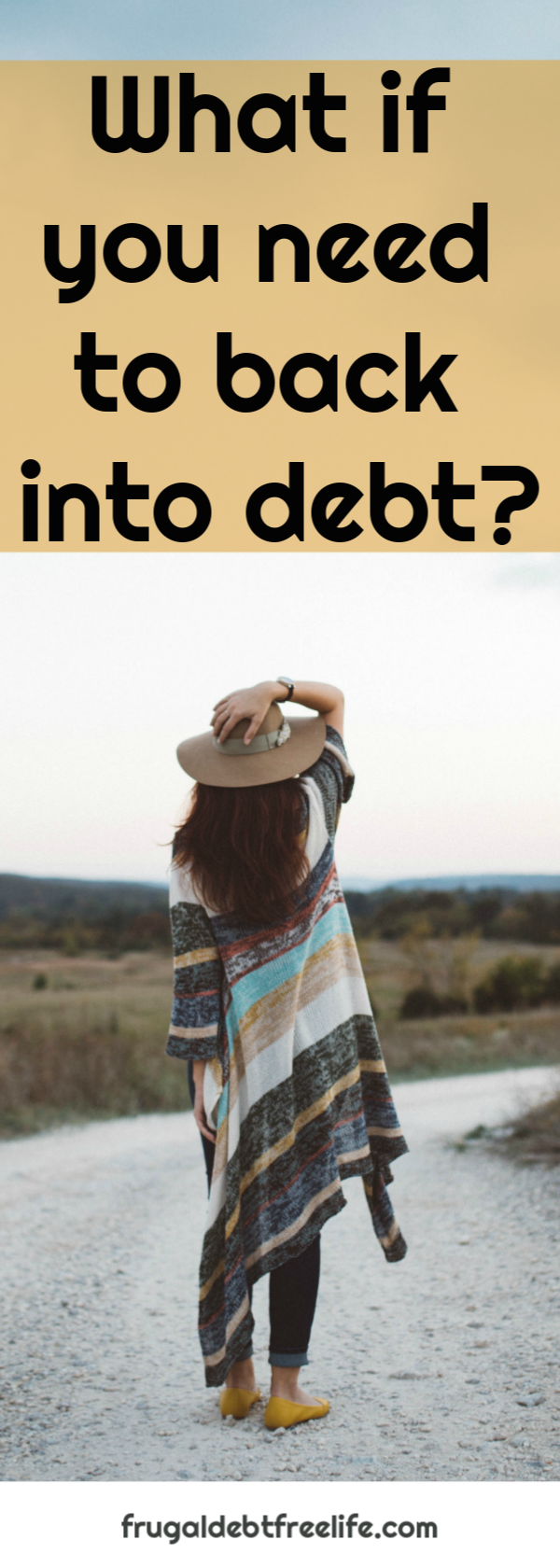 what if you need to go back into debt debt free life how we got out of debt.png