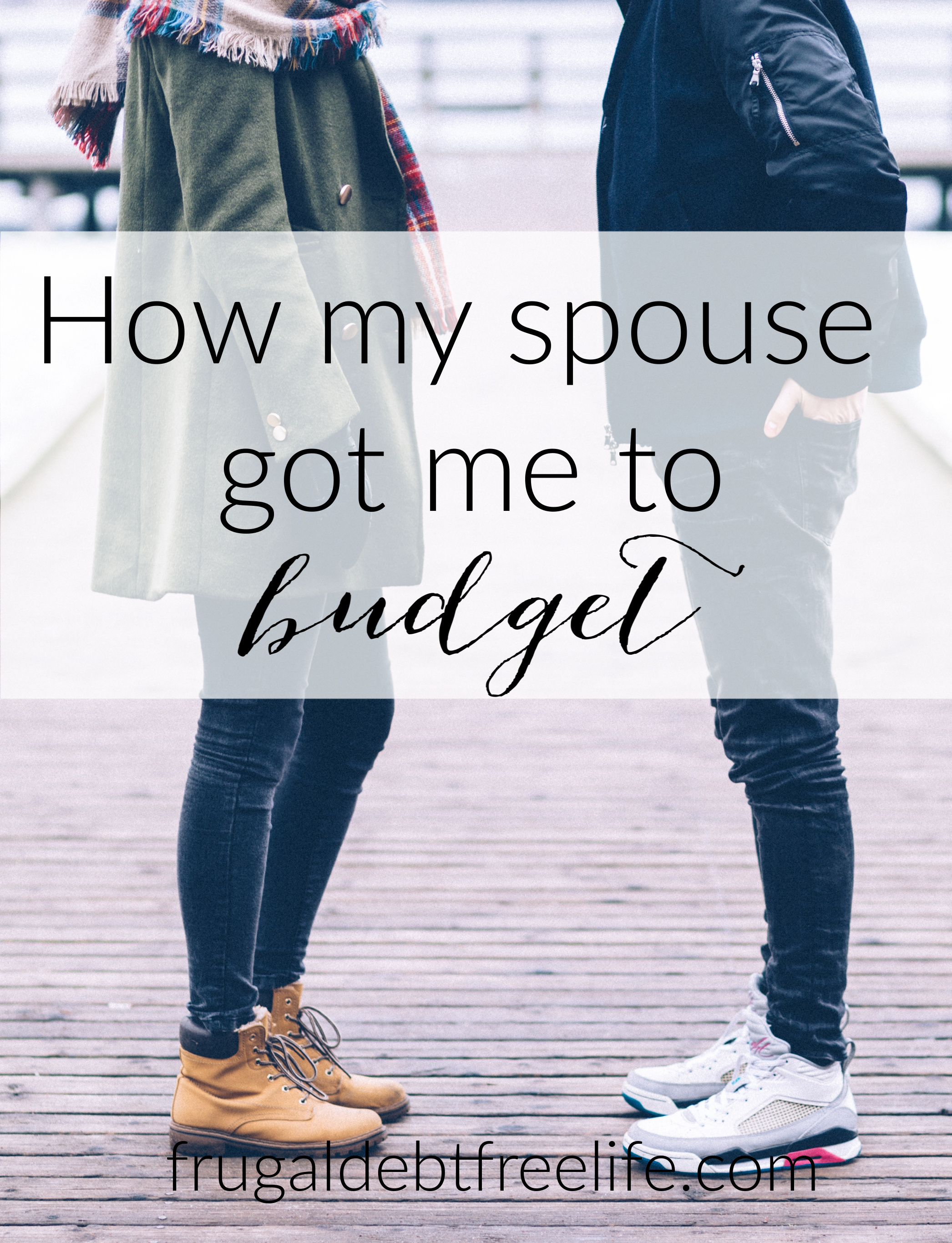 how my spouse got me to budget.jpg