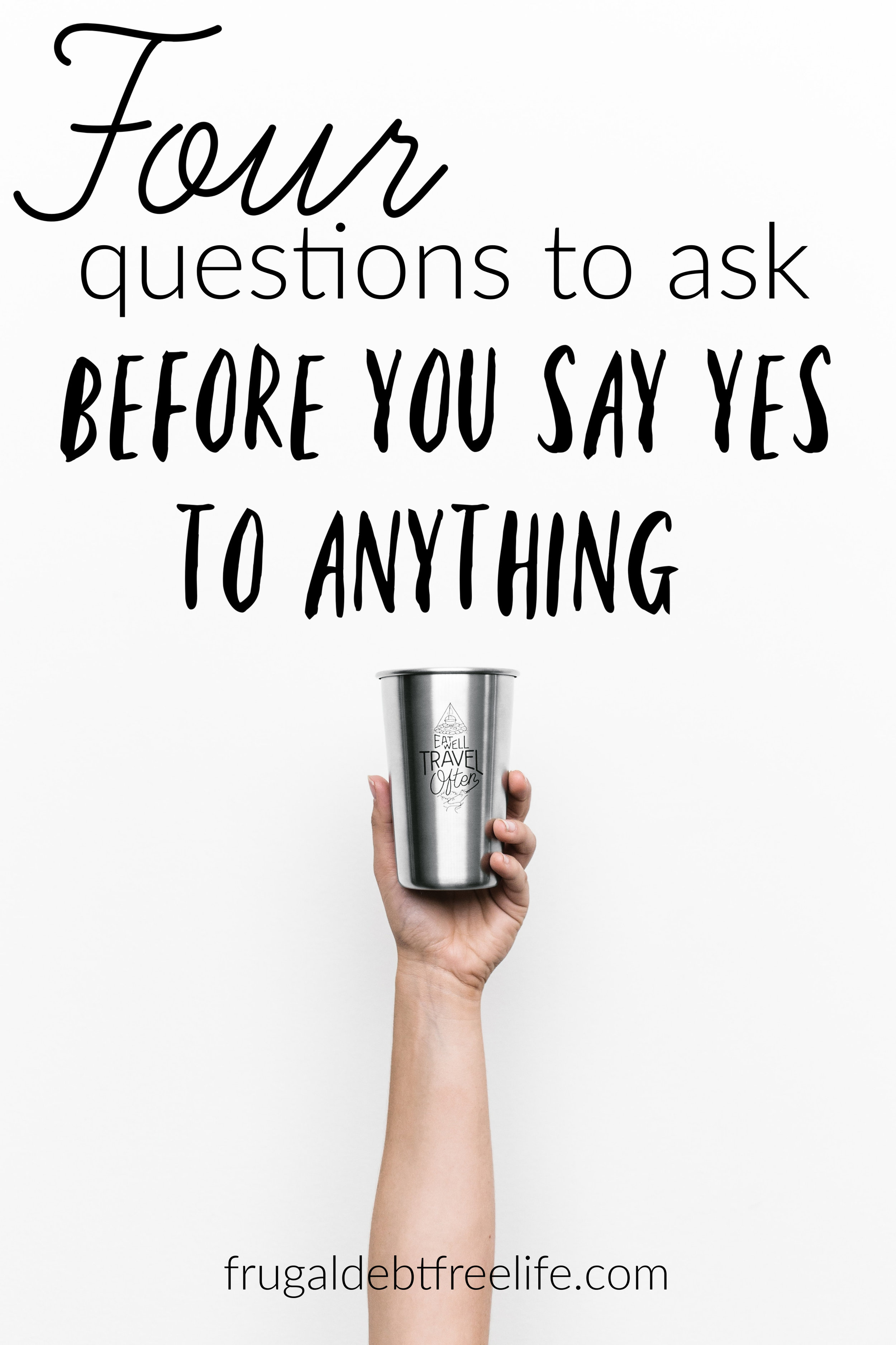 Four questions to ask before you say yes to anything.jpg
