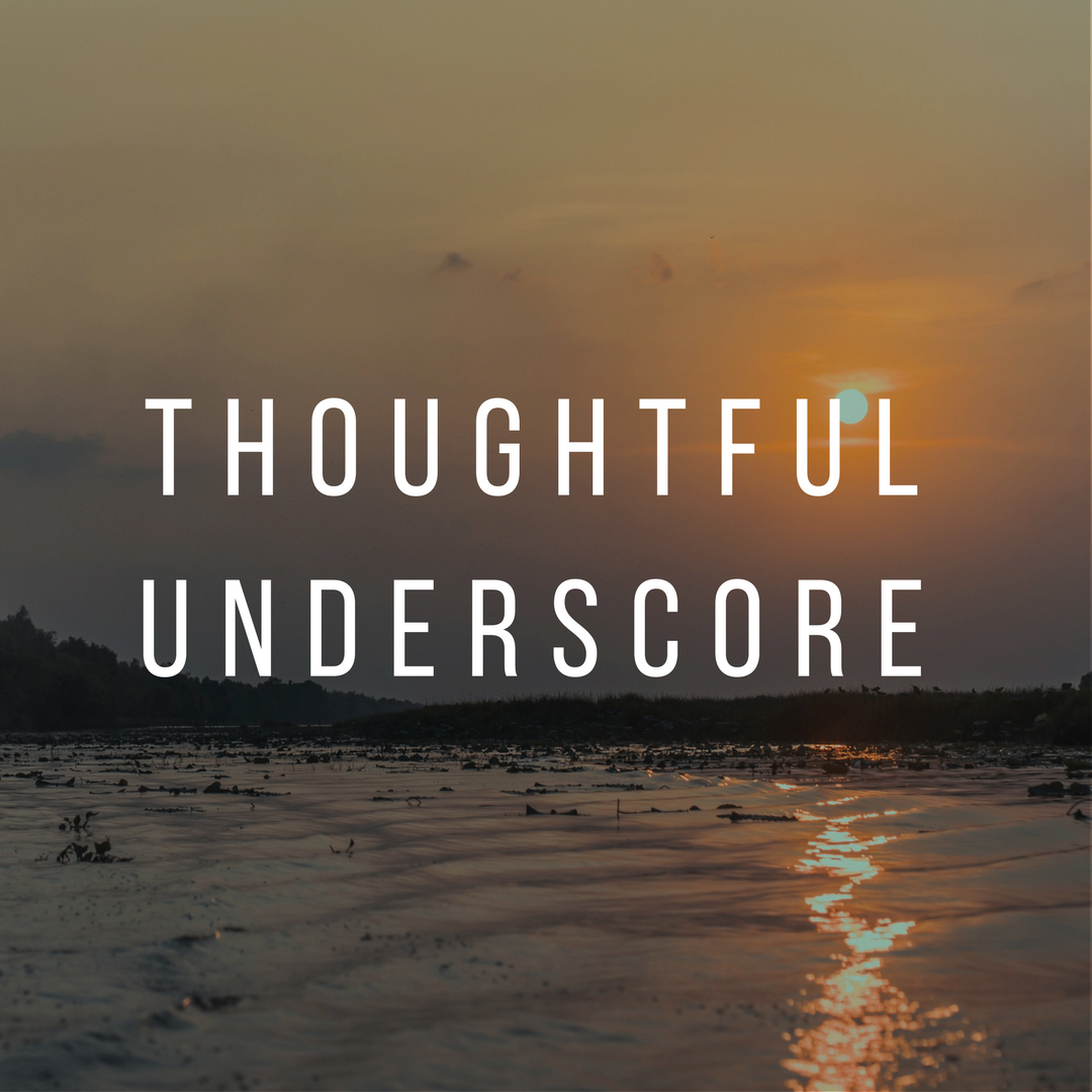 Copy of Thoughtful Underscore