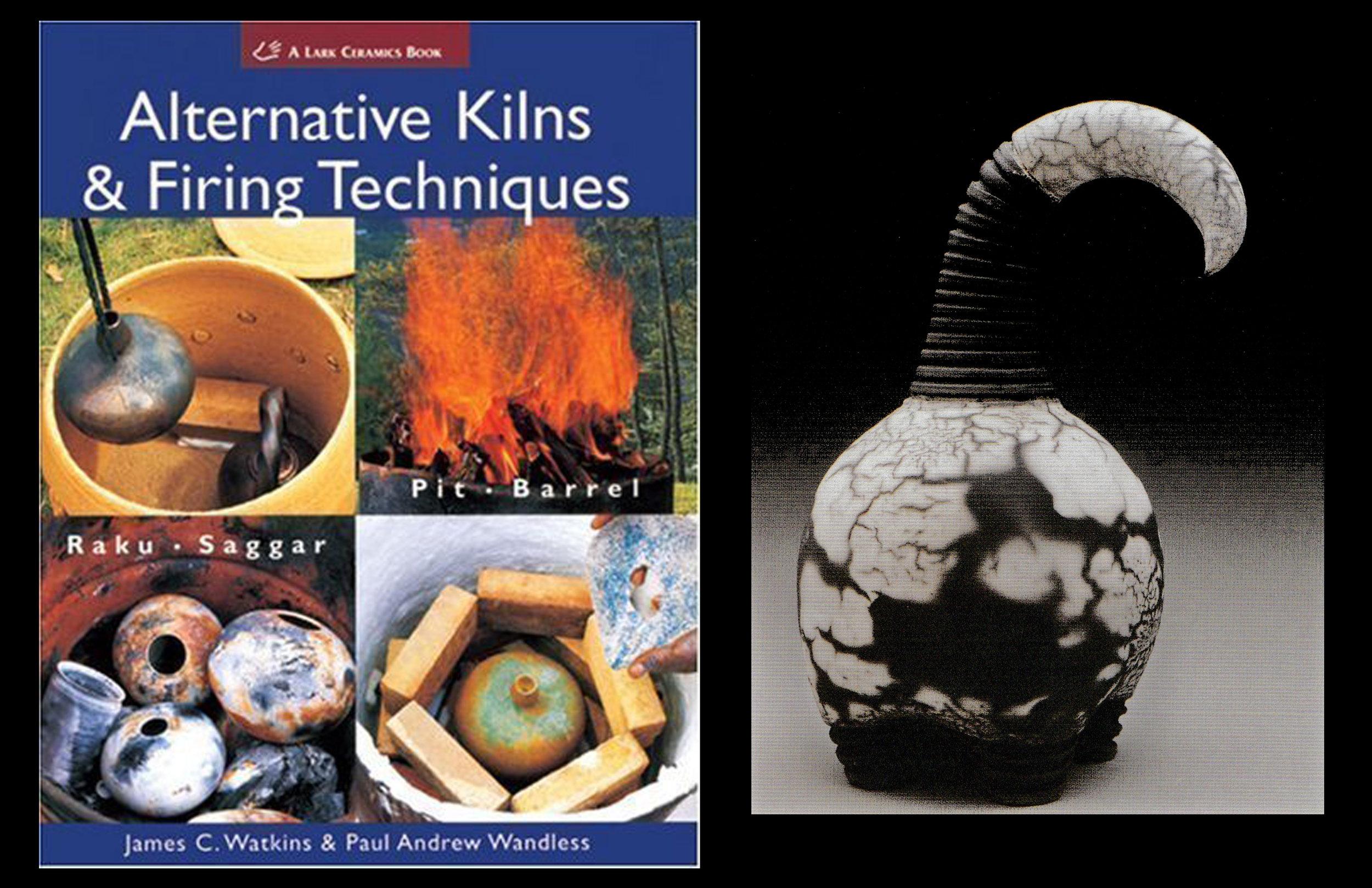 Alternative Kilns and Firing Techniques: Raku, Saggar, Pit, Barrel  By James C. Watkins and Paul Wandless
