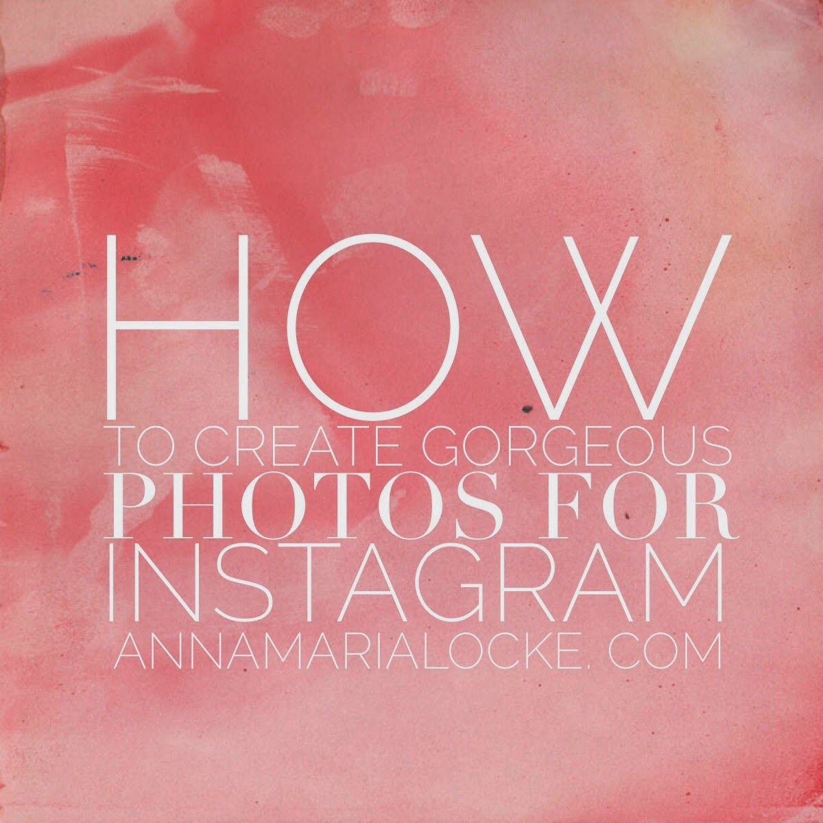 How to create gorgeous photos for Instagram