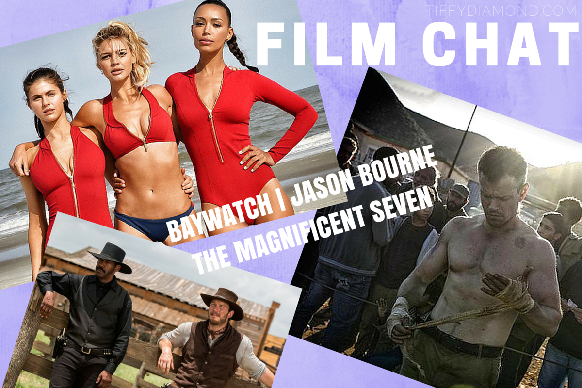 FILM CHAT BAYWATCH, JASON BOURNE, THE MAGNIFICENT SEVEN