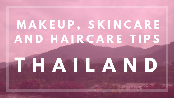 Makeup, Skincare and haircare tips for thailand