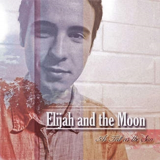 Elijah & The Moon - As Tall As The Sun