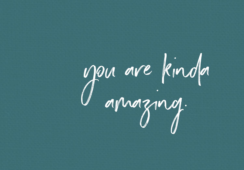 you're kinda amazing