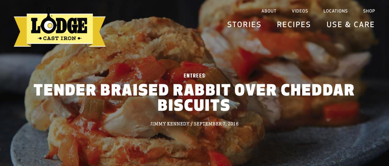 http://www.lodgemfg.com/recipe/tender-braised-rabbit-over-cheddar-buttermilk-biscuits