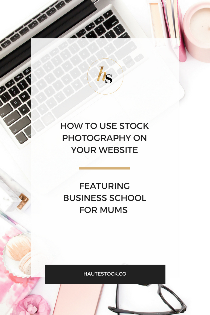 Haute Stock's How to Use Stock Photography on Your Website featuring Business School for Mums. Click to read more!