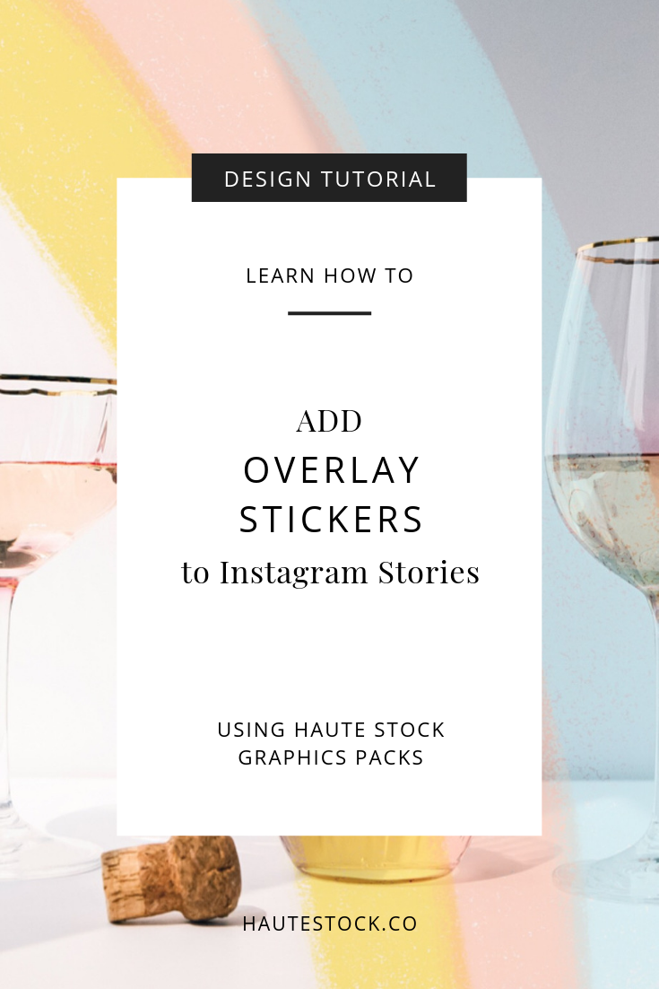 Learn how to use Stickers overlays for Instagram Stories using the exclusive Graphics Pack design elements from Haute Stock in this design tutorial.