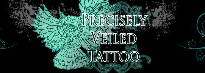 Precisely Veiled Tattoo 4100 Mesa Dr. Killeen,TX 76542   www.preciselyveiledtattoo.com  Tel: 254-213-9896