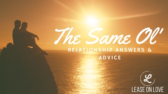 the same ol' relationship answers and advice