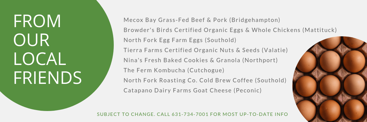Chicken Eggs (North Fork Egg Farm, Southold)Certified Organic Chicken Eggs (Browder's Birds, Mattituck)Goat Chevre (Catapano Farms, Peconic).png