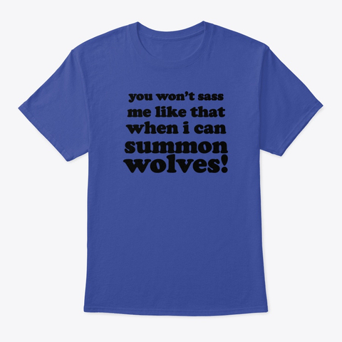 you won't sass summon wolves shirt blue.jpg