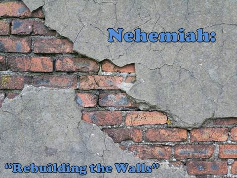 Nehemiah: Rebuilding the Walls