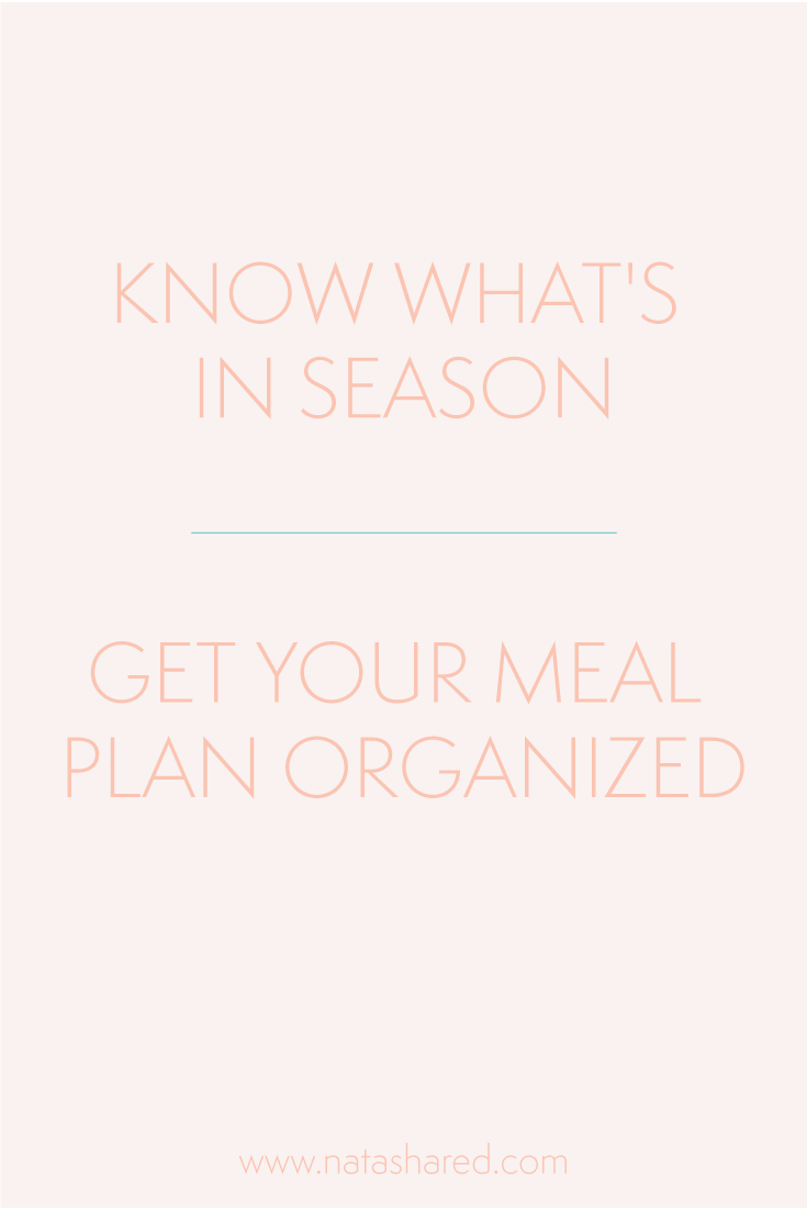 Get your meal plan organized by knowing what's in season // Natasha Red Blog