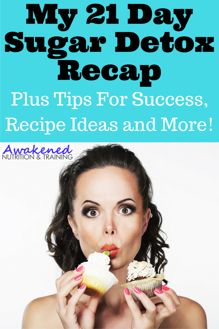 My 21 Day Sugar Detox Recap, Plus Tips For Success, Recipe Ideas and More! #21DSD