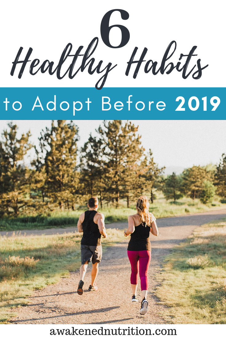 6 healthy habits to adopt before 2019. The time to start a healthy lifestyle is now!