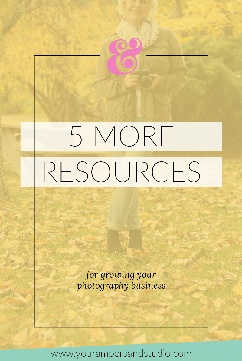 5 more resources to help you grow your photography business - from someone who's been there. - www.yourampersandstudio.com