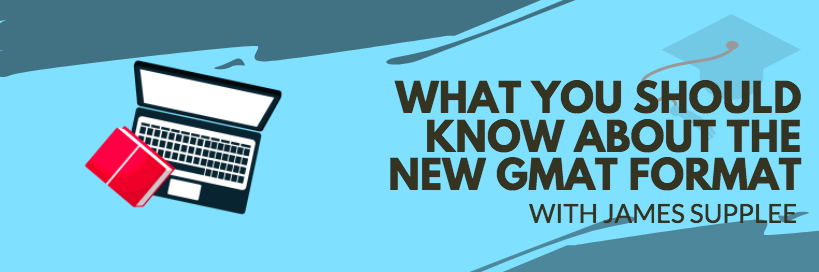 The GMAT is changing. What can you do to prepare? James Supplee, the Director of Clayborne Education's GMAT program has answers!