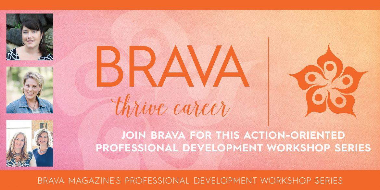 Find out more and register today at  http://bravamagazine.com/thrive-career-workshops-2017/ !