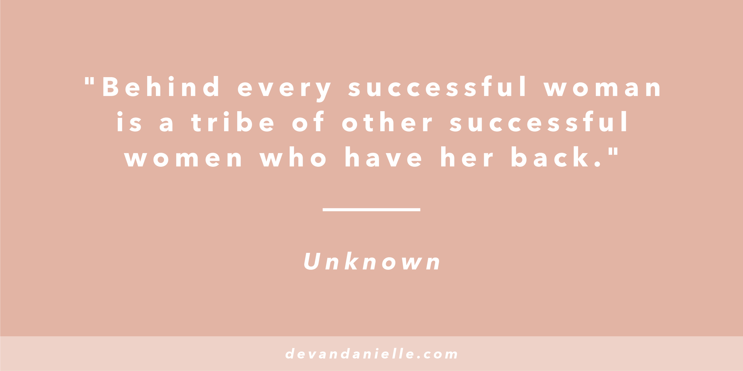 Devan Danielle - Behind Every Successful woman is a tribe of other successful women who have her back