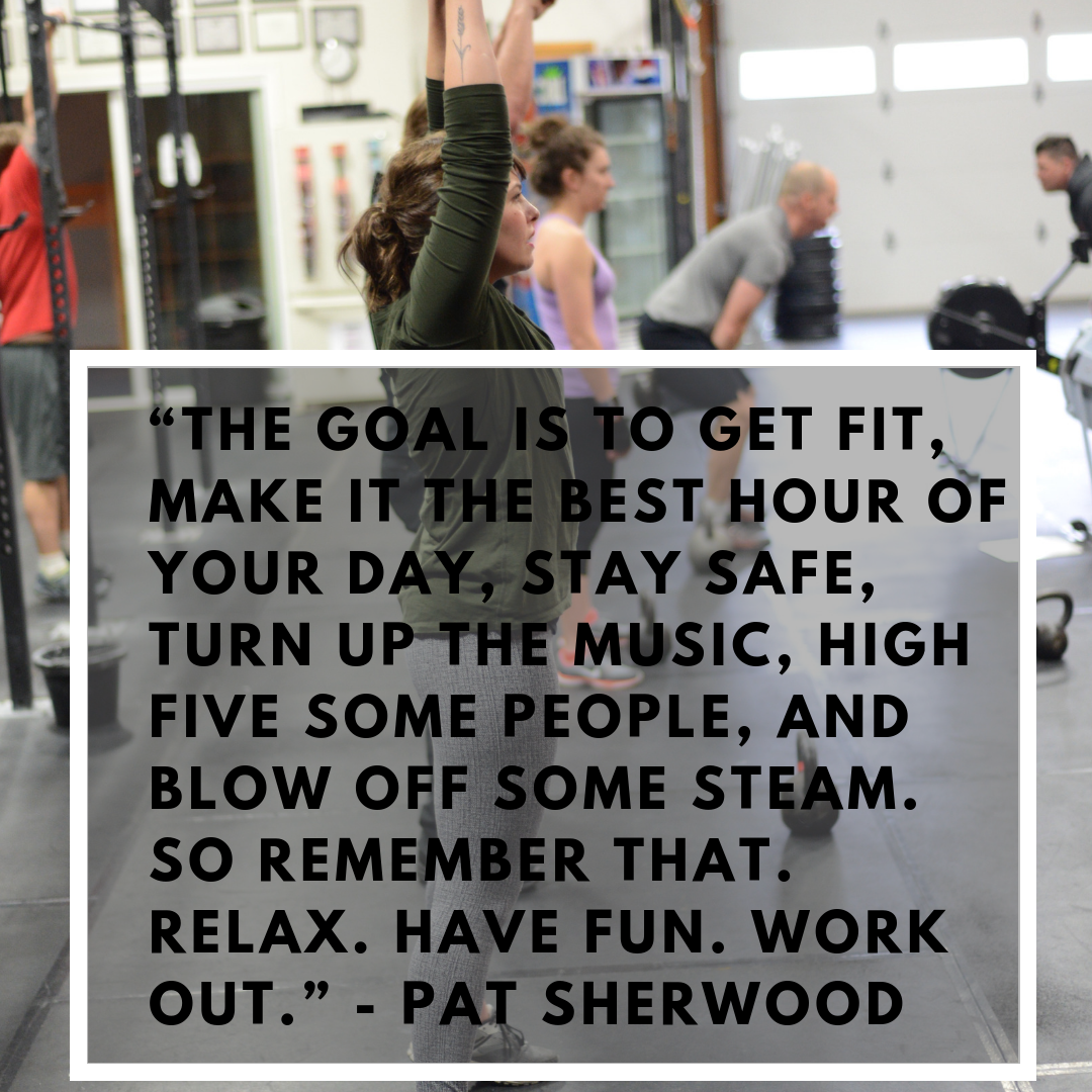 """""""The goal is to get fit, make it the best hour of your day, stay safe, turn up the music, high five some people, and blow off some steam. So remember that. Relax. Have fun. Work out."""" - Pat Sherwood.png"""