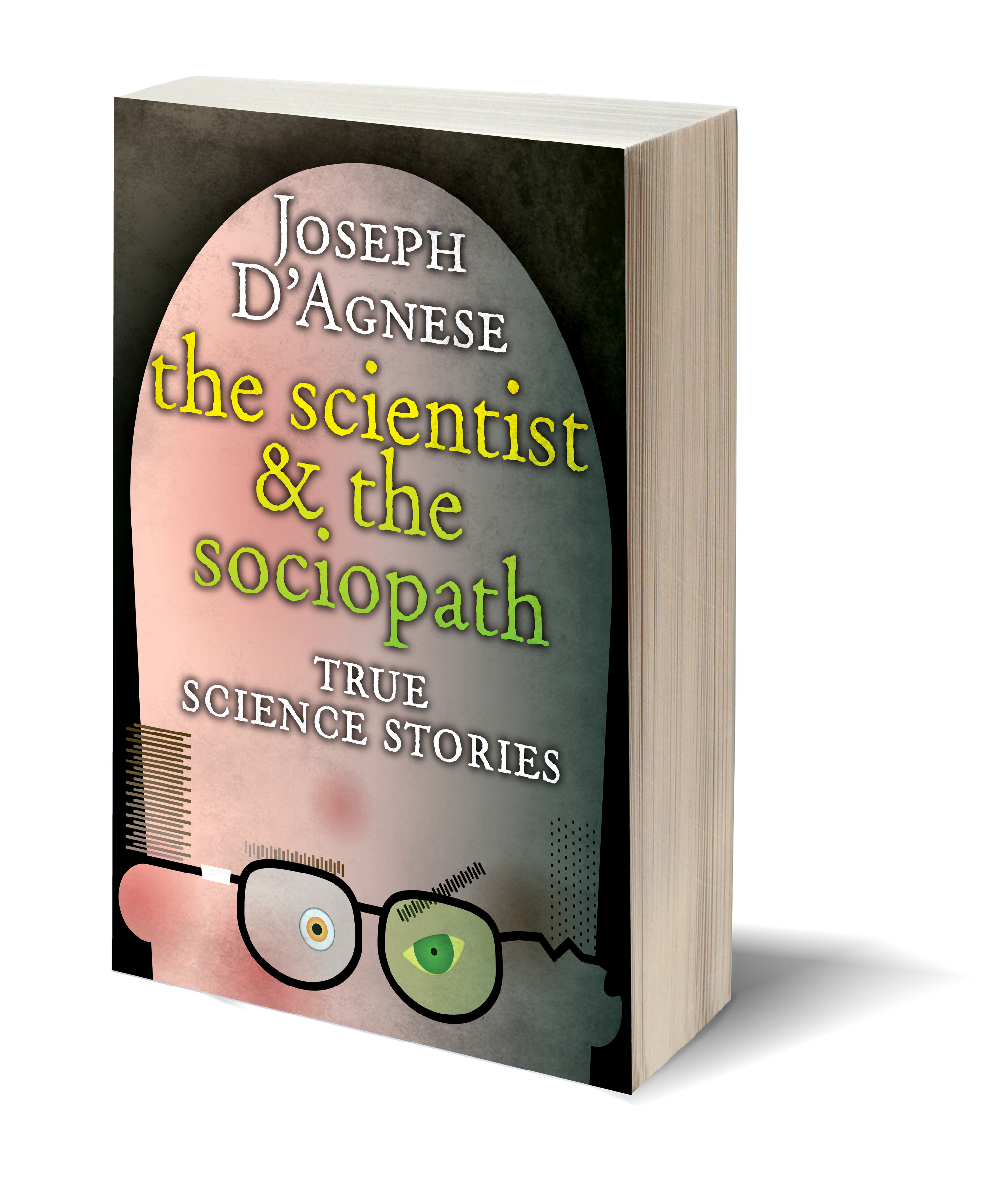 The Scientist and the Sociopath by Joseph D'Agnese