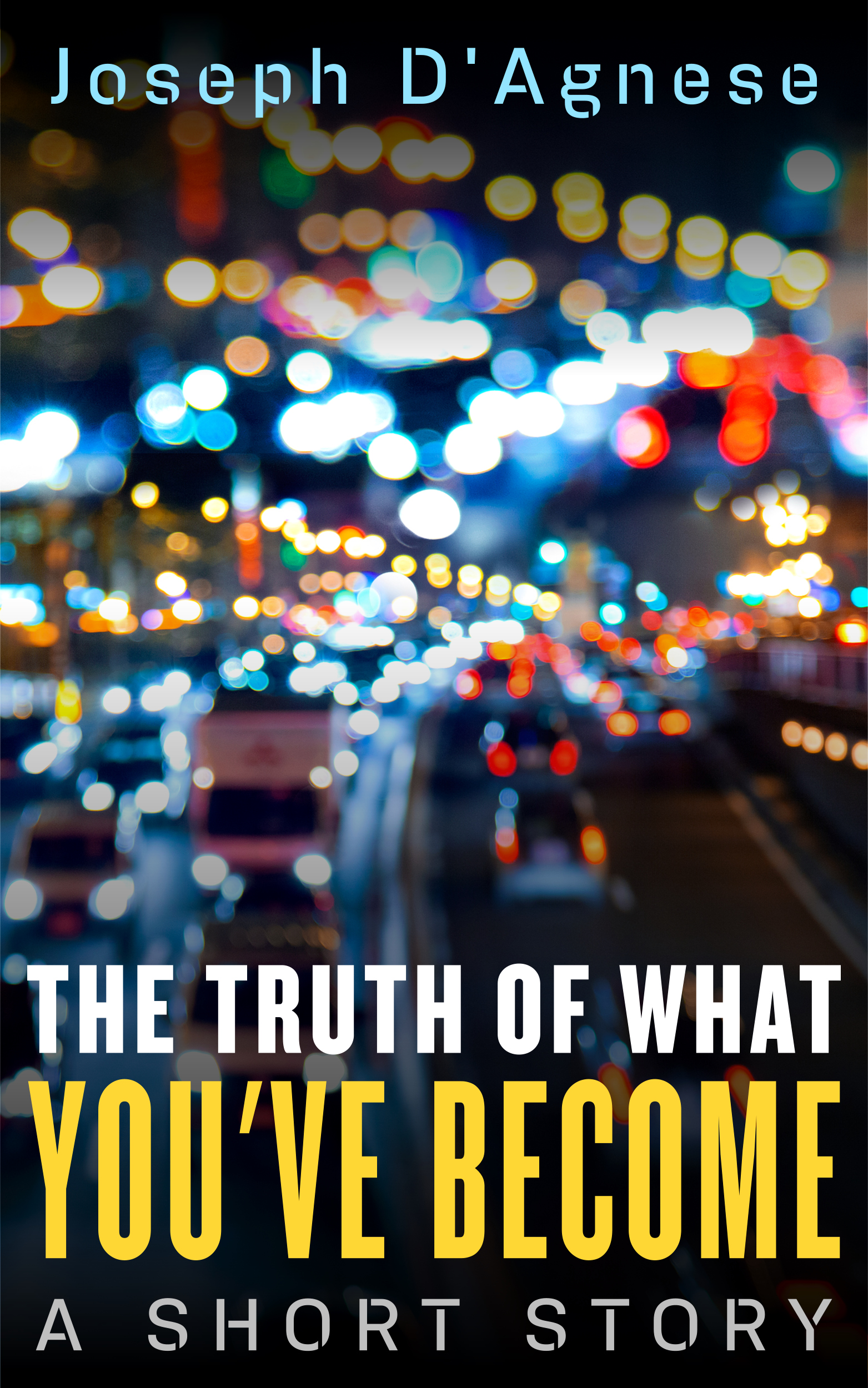 The Truth of What You've Become by Joseph D'Agnese