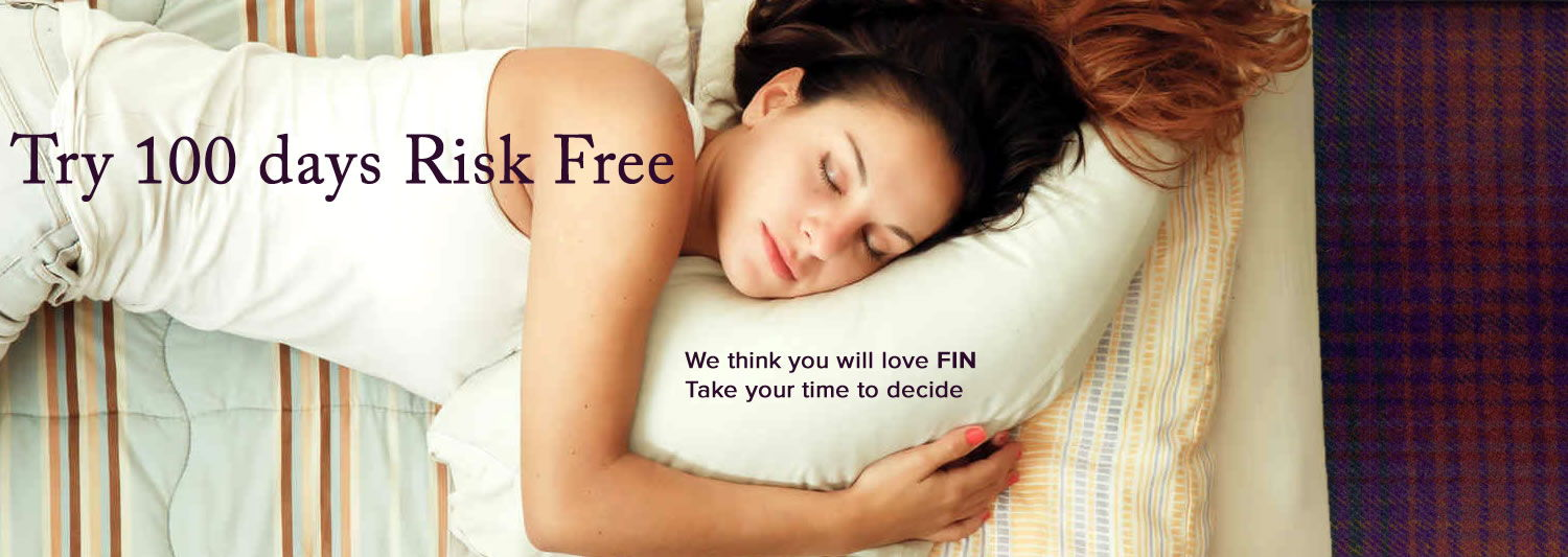 EVERY FIN MATTRESS IS CUSTOM MADE TO ORDER . we think you will love tALL The FIN MATTRESSES. SELECT A HYBRID  FIN14 VERSION  WITH SPRINGS AND FOAM OR THE  FIN10 MODEL  WITH JUST memory foam and latex. take your time to decide. If you don't love YOUR fin MATTRESS we'll pick him up and give you a full refund. Try A FIN MATTRESS for 100 DAYS FREE.
