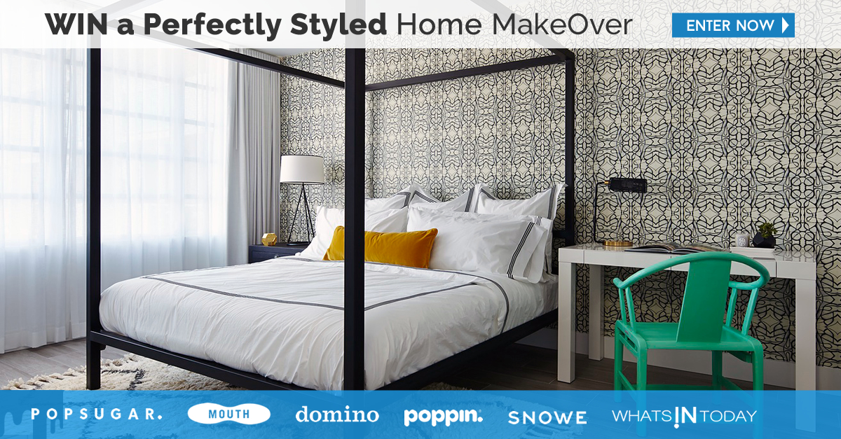 enter to win a PERFECTLY styled home makeover from Popsugar, poppin, domino, mouth, snowe and whatsintoday