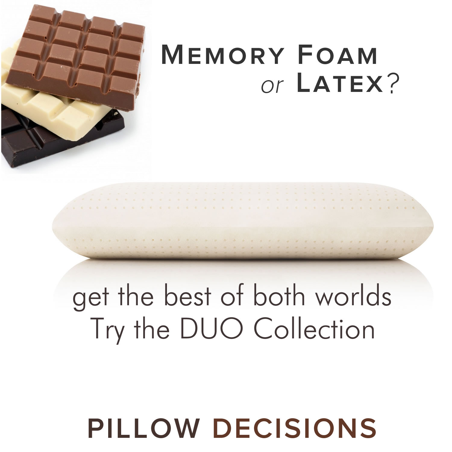 Pillow decisions? latex or memory foam. get the best of both worlds - try the duo pillow for when you just want a change