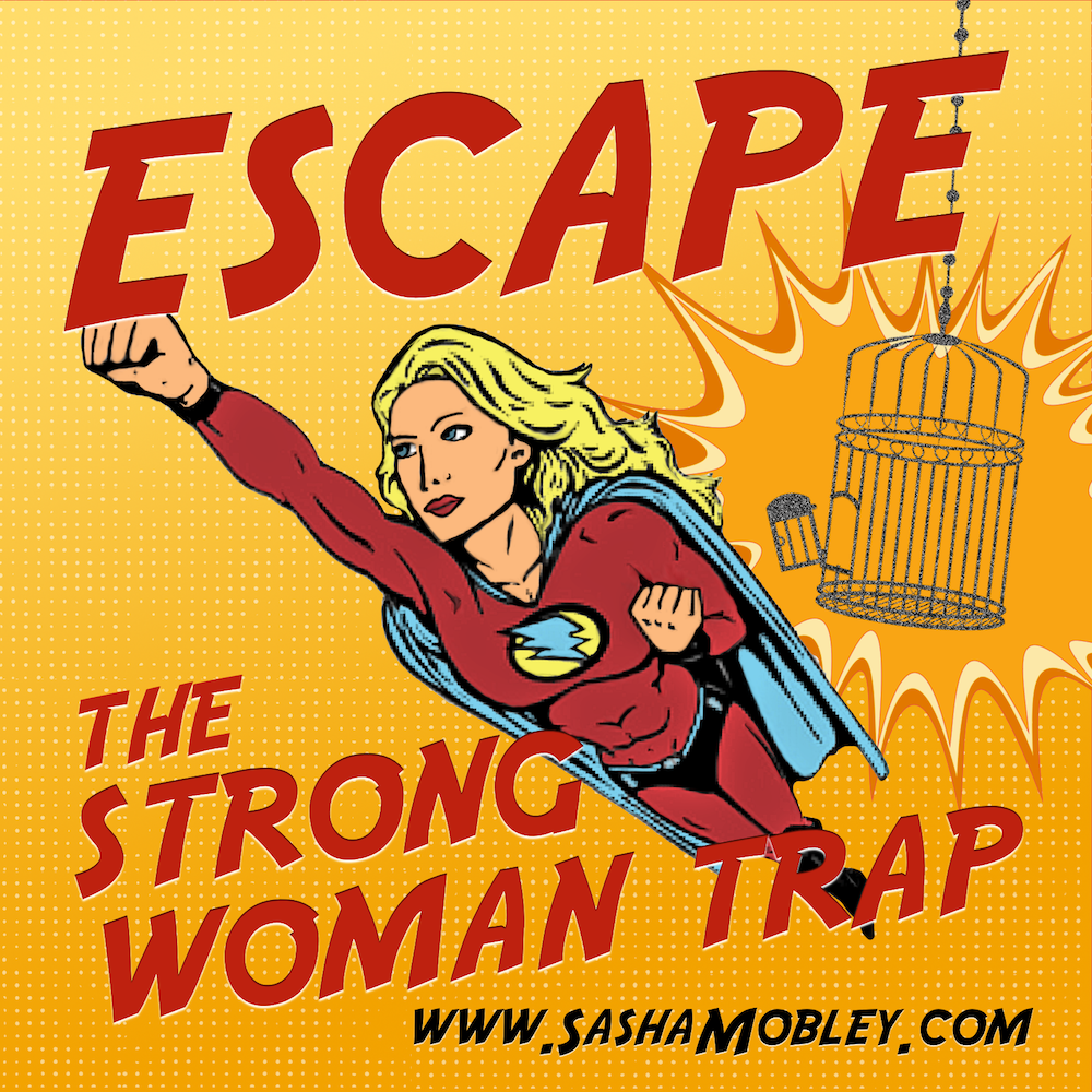 Escape the Strong Woman Trap with Sasha Mobley