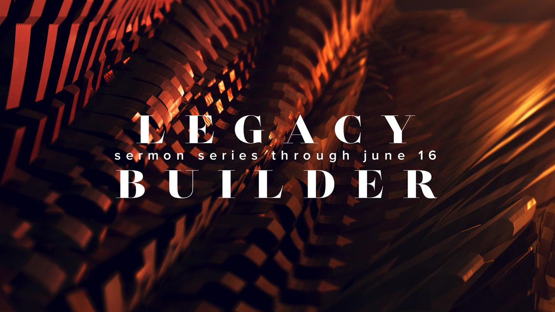 Legacy Builder Series