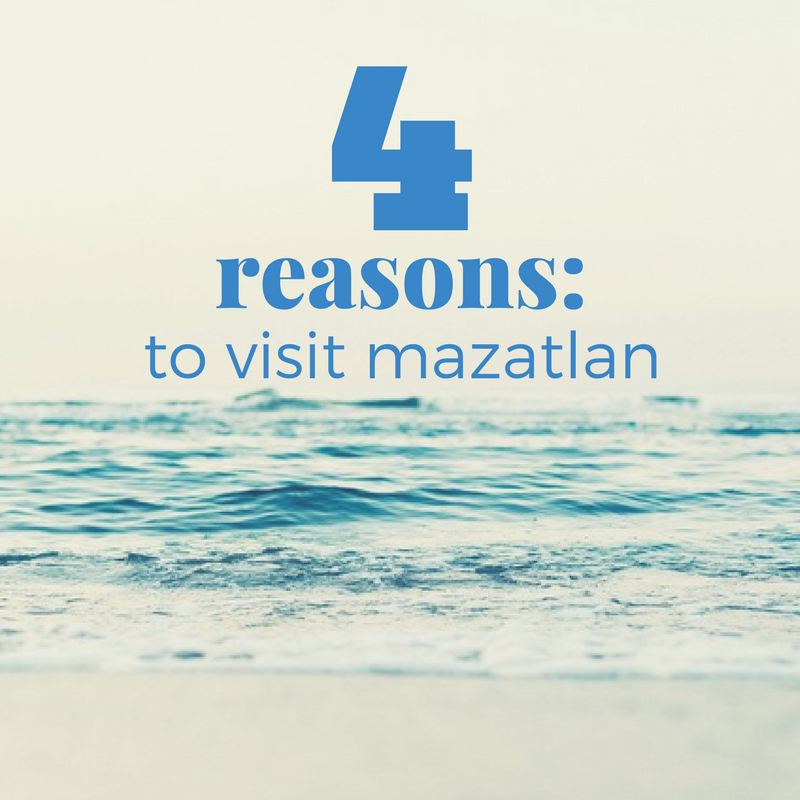 4 reasons to visit mazatlan
