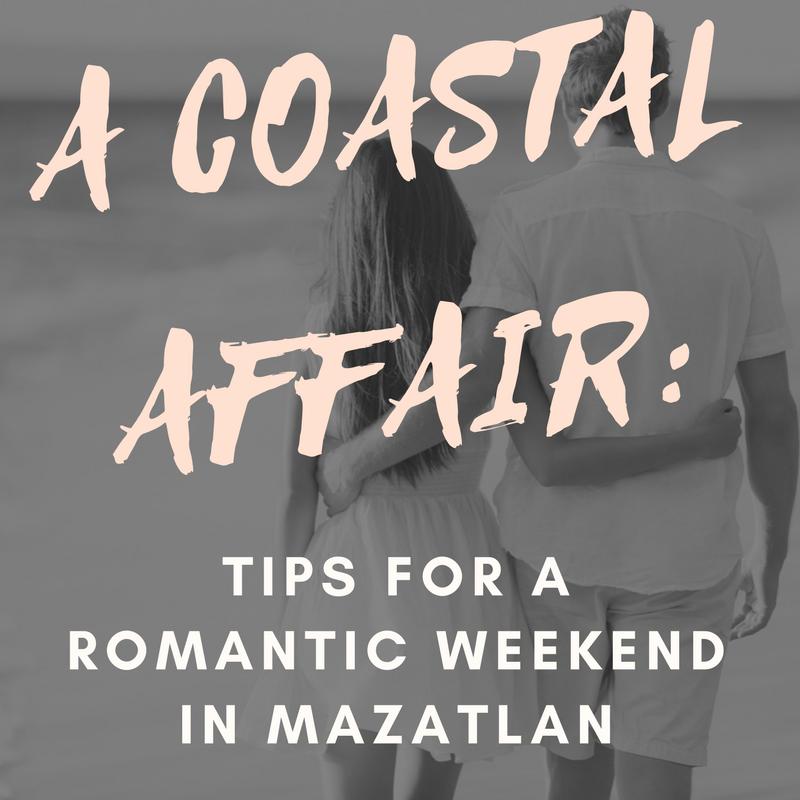 tips for romantic weekend in mazatlan