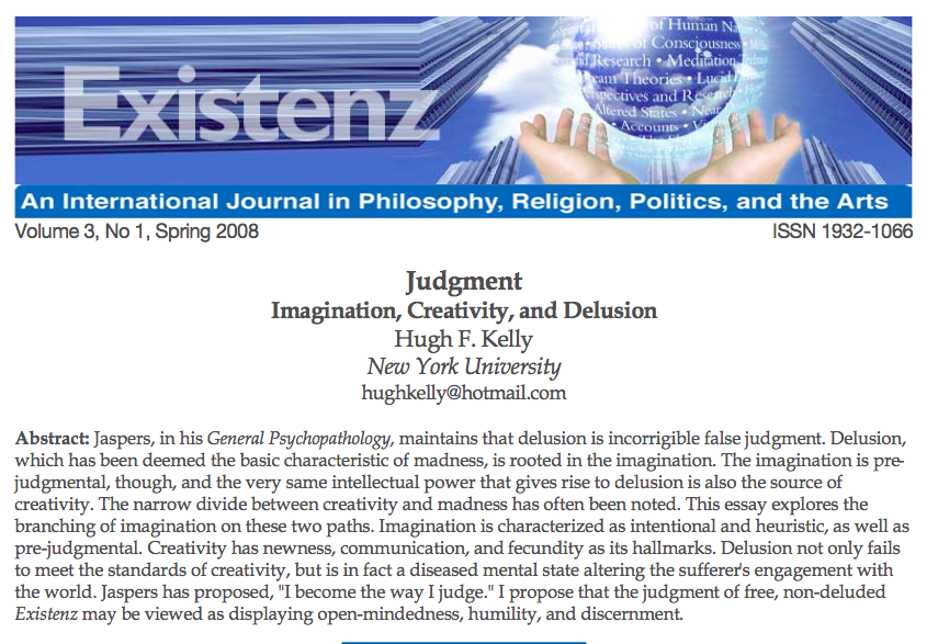 "Kelly, Hugh F. ""JUDGEMENT, IMAGINATION, CREATIVITY, AND DELUSION."" Existenz 3.1 (2008): 58-69."