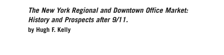 """Kelly, HughF. """"THE NEW YORK REGIONAL AND DOWNTOWN OFFICE MARKET: HISTORY AND PROSPECTS AFTER 9/11."""" Civic Alliance (2002)."""