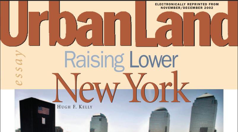 "Kelly, Hugh F. ""RAISING LOWER NEW YORK."" Urban Land (November 2002)."