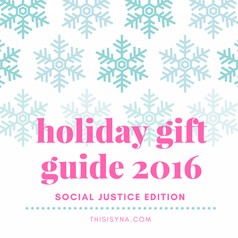 holiday gift guide 2016 - social justice edition