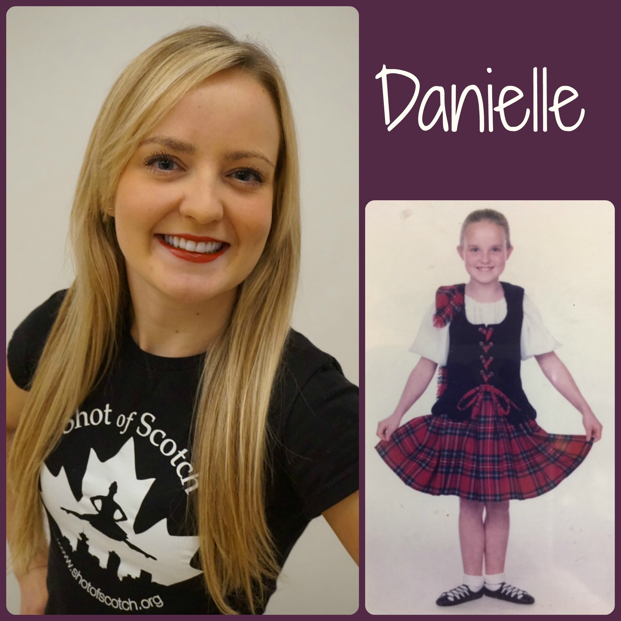"Danielle Senyk   SoS Title: Full Company Dancer/Social Committee  Hometown: New Westminster, BC  ""Real Life"" ID: Kindergarten Teacher  Favourite Highland Dance Memory: Dancing a Highland Fling on the Great Wall of China, and then getting kicked out!  Random and Mostly True Fact: Self proclaimed absolute ""crazy cat lady"" (Although we don't think it's crazy!)"