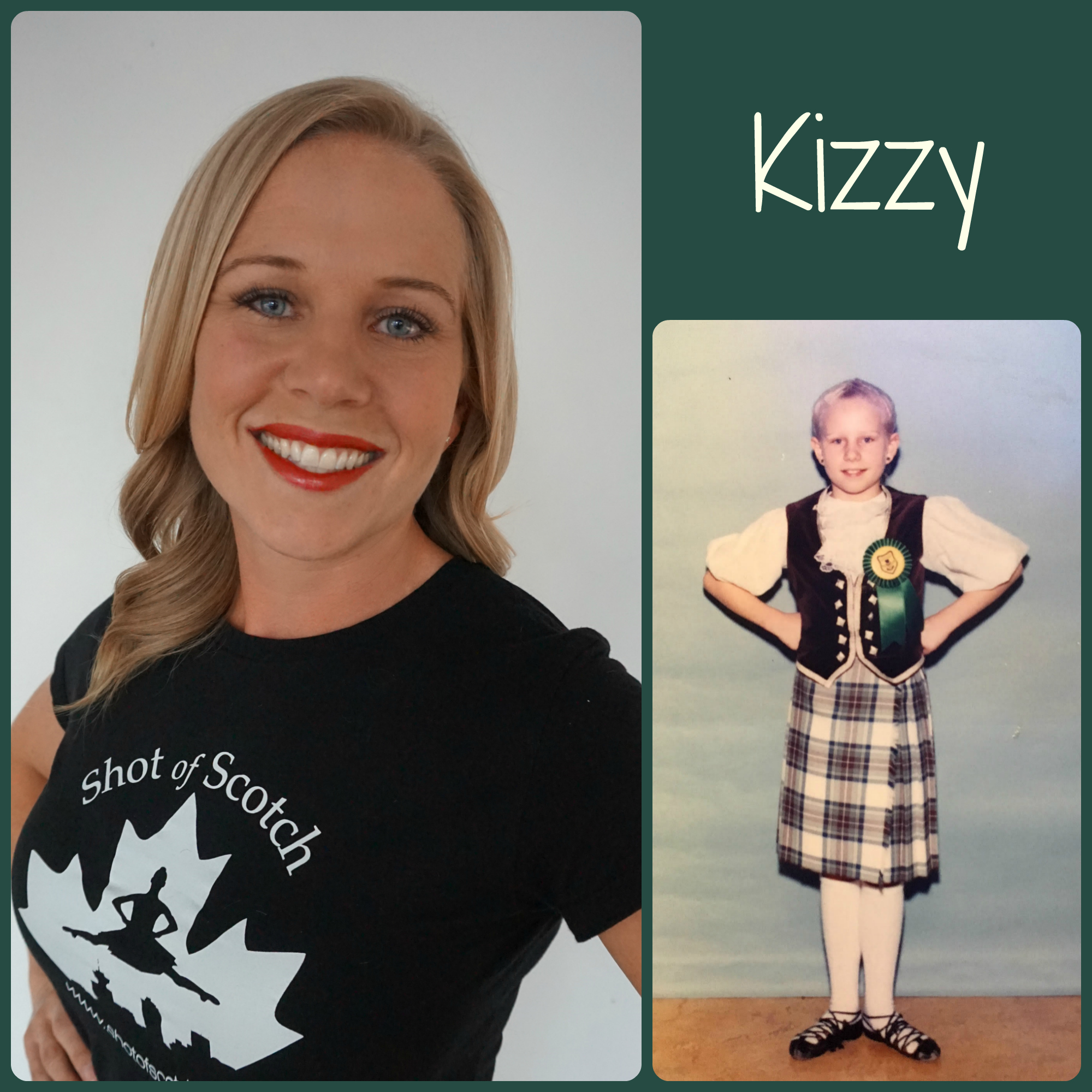 "Kizzy Knorn   SoS Title: Apprentice Dancer/Costume Coordinator  Hometown: Langley, BC  ""Real Life"" ID: Kindergarten Teacher  Favourite Highland Dance Memory: Competing at the Highland games every summer with friends  Random and Mostly True Fact: Kizzy is her real name. It's not a nickname and it's not short for anything. It comes from the book Roots by Alex Haley!"