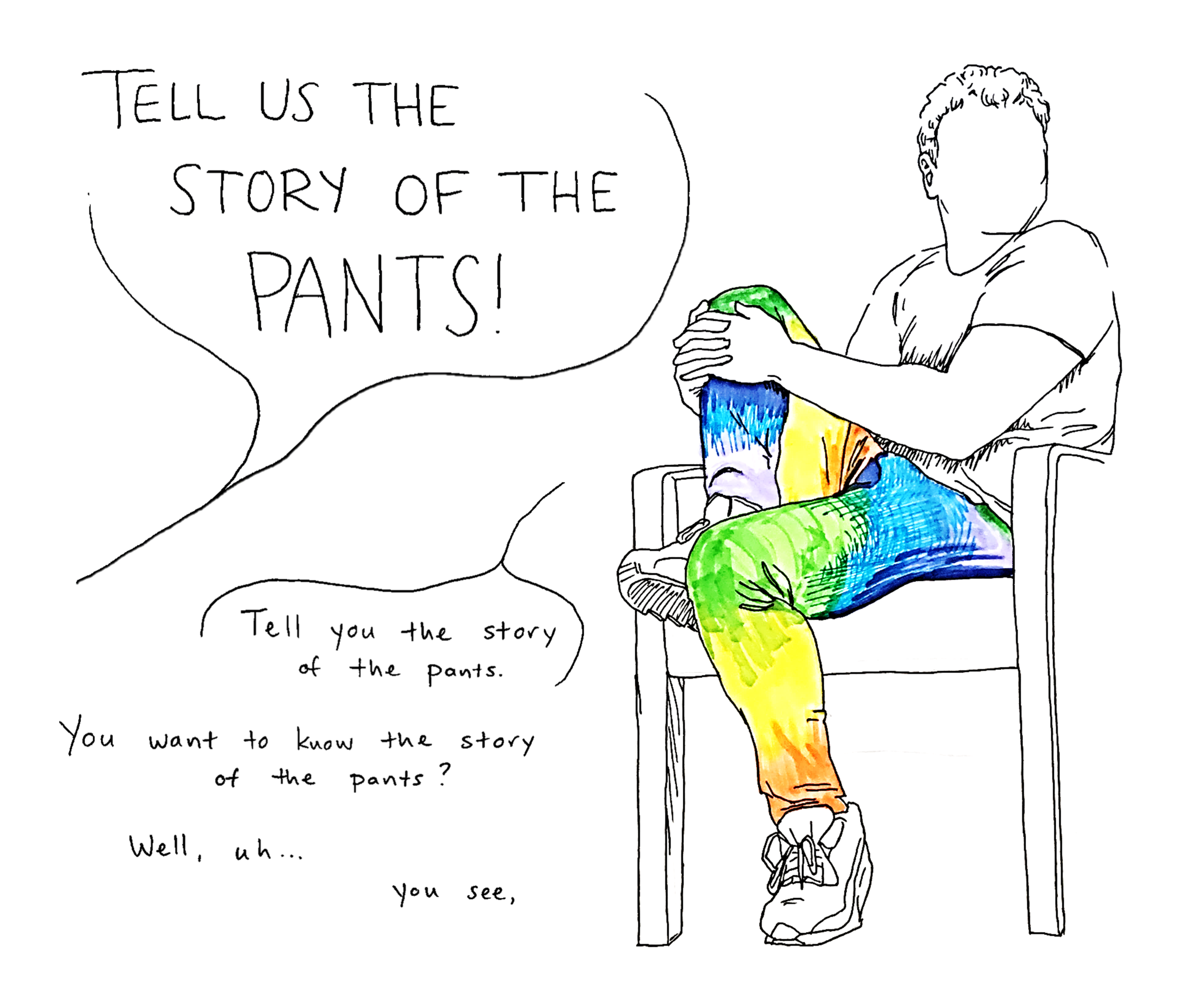"""""""The Story of the Pants"""" Self-Published on  Medium  Oct 3, 2019  Jon Lovett is a straight shooter widely respected on all sides. He earned this reputation (which is seriously fantastic, ask people) as a speechwriter for Hillary Clinton and as a presidential speechwriter in the Obama White House.  Karie Luidens is an Albuquerque-based writer of criticism, commentary, current events, and semi-connected musings. She's yet to earn much of a reputation. When she heard Jon's off-the-cuff explanation of his rainbow pants on the latest episode of Lovett or Leave It, she found it so compelling, she spent the rest of the episode doodling the above.  […]"""