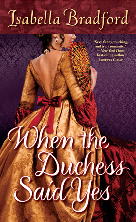 When the Duchess Said Yes   A Wylder Sisters Novel, Book 2 by Isabella Bradford Ballantine /Random House  July, 2012