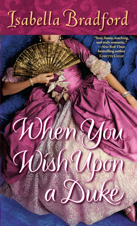 When You Wish Upon A Duke   A Wylder Sisters Novel, Book 1 by Isabella Bradford Ballantine /Random House  July, 2012
