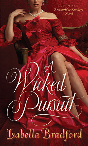 A Wicked Pursuit   A Breconridge Brothers Novel, Book #1 by Isabella Bradford Ballantine /Random House February, 2014
