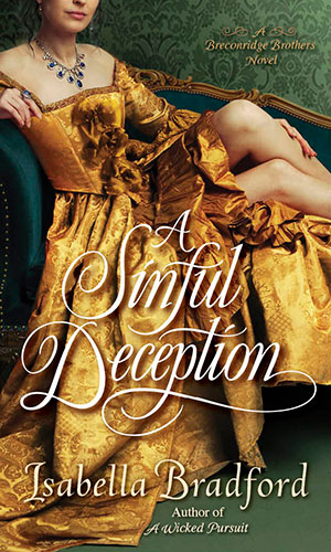 A Sinful Deception   A Breconridge Brothers Novel, Book #2 by Isabella Bradford Ballantine / Random House February, 2015