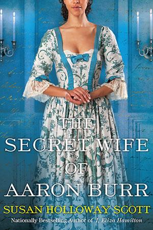 The Secret Wife of Aaron Burr by Susan Holloway Scott Kensington Books September 24, 2019