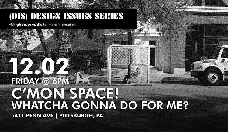 The 2nd Annual Design Issues Series exhibition entitled, 'C'MON Space! Whatcha Gonna Do For Me?', features the work of GBBN Architects in researching common space through pop-up public space interventions. The exhibition will include a collection of diagrams, video, imagery, digital and physical models that summarize the findings of the research; a chronicle of the journey of our research project; and present the successes and failures of typical common space.