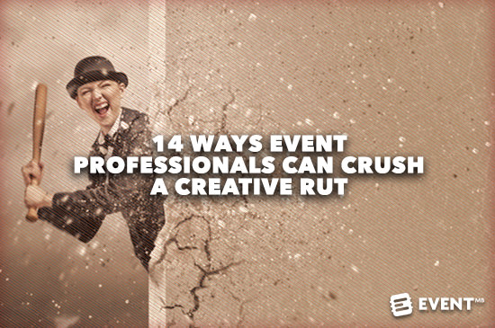 14 Ways Event Professionals Can Crush A Creative Rut.jpg